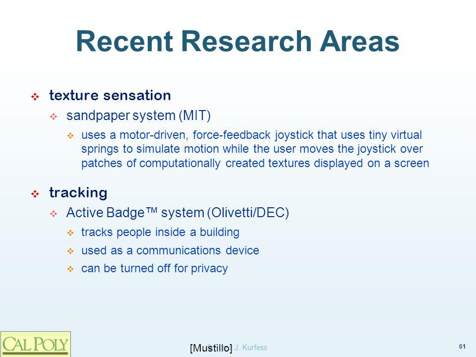 61 © Franz J. Kurfess Recent Research Areas texture sensation sandpaper system (MIT) uses a motor-driven, force-feedback joystick that uses tiny virtu