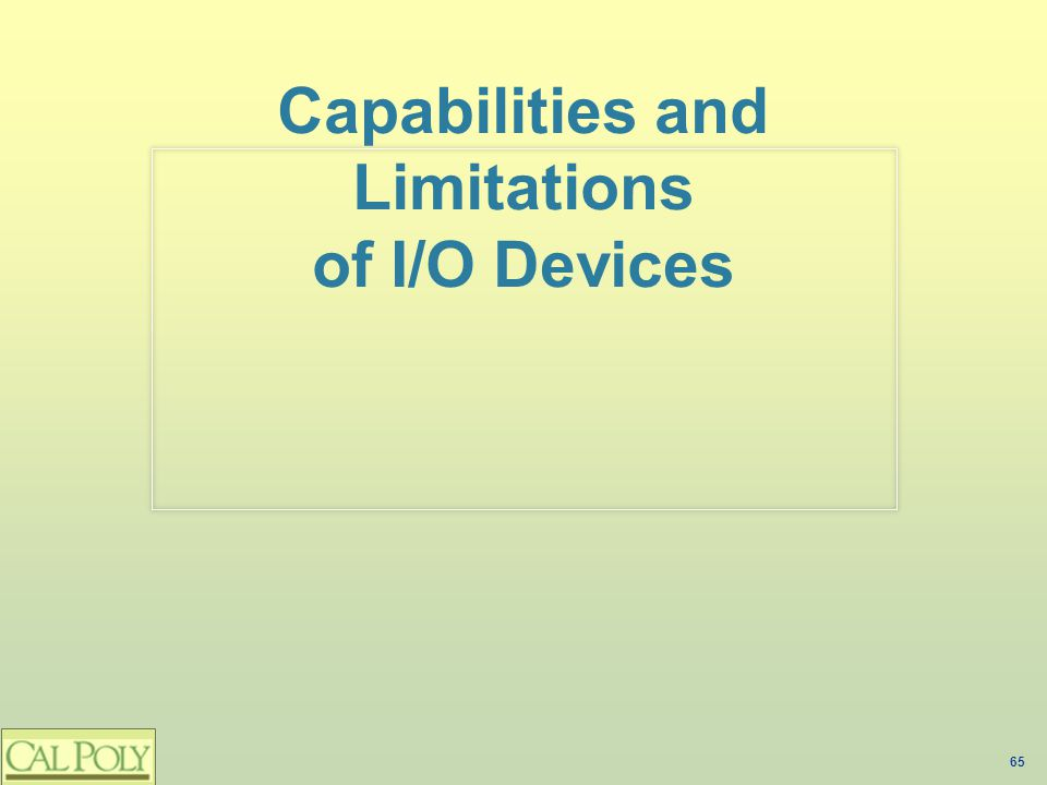 65 Capabilities and Limitations of I/O Devices