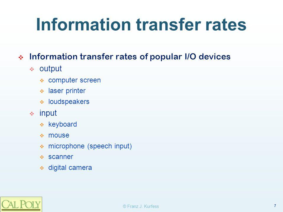 7 © Franz J. Kurfess Information transfer rates Information transfer rates of popular I/O devices output computer screen laser printer loudspeakers in