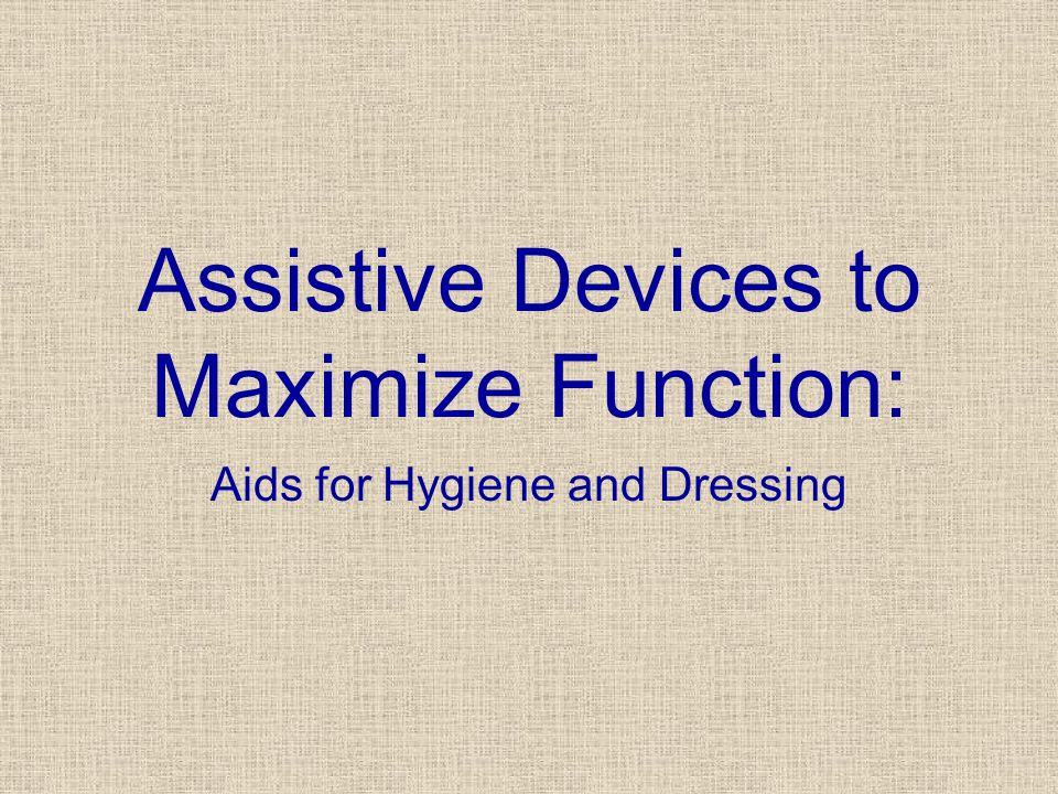 Assistive Devices to Maximize Function: Aids for Hygiene and Dressing