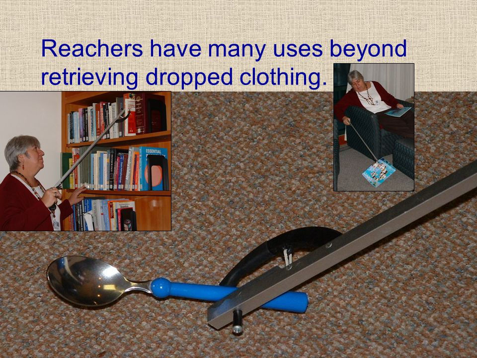 Reachers have many uses beyond retrieving dropped clothing.