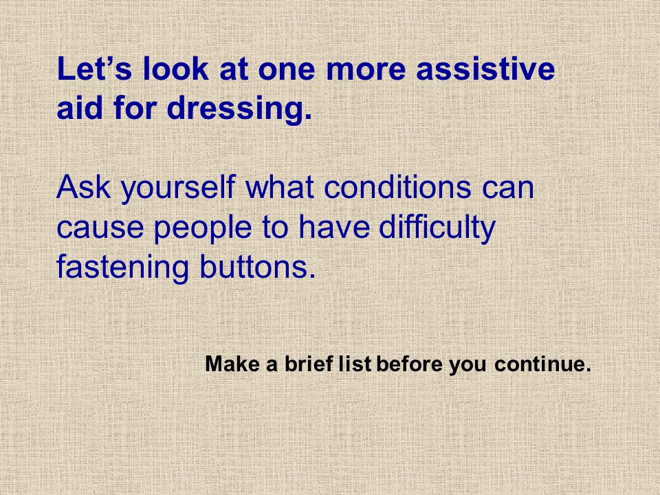 Lets look at one more assistive aid for dressing.