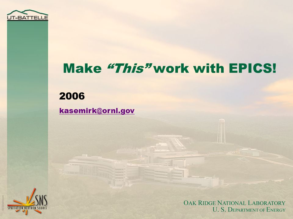 Make This work with EPICS! 2006 kasemirk@ornl.gov