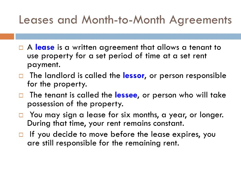 Leases and Month-to-Month Agreements A lease is a written agreement that allows a tenant to use property for a set period of time at a set rent paymen
