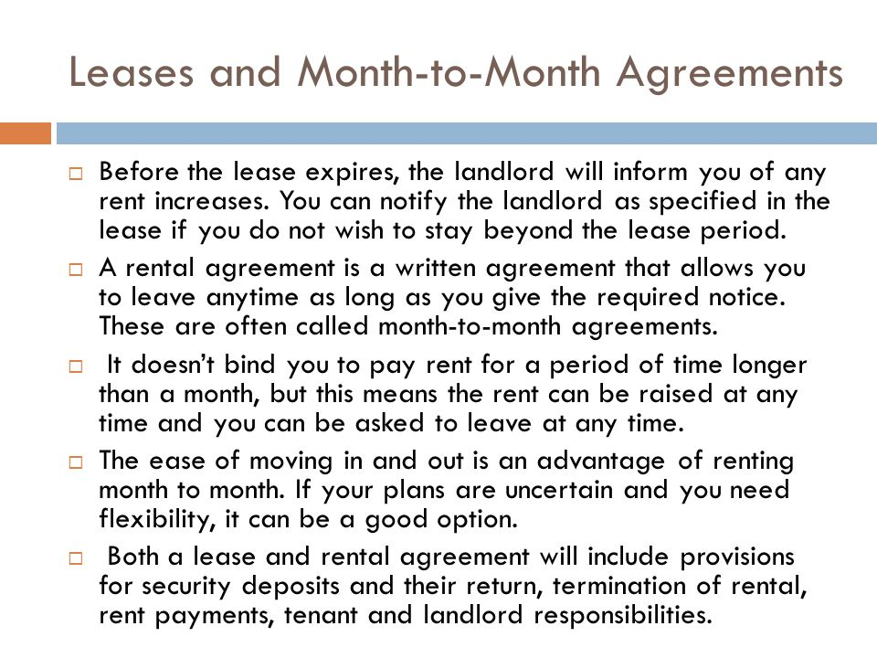 Leases and Month-to-Month Agreements Before the lease expires, the landlord will inform you of any rent increases. You can notify the landlord as spec
