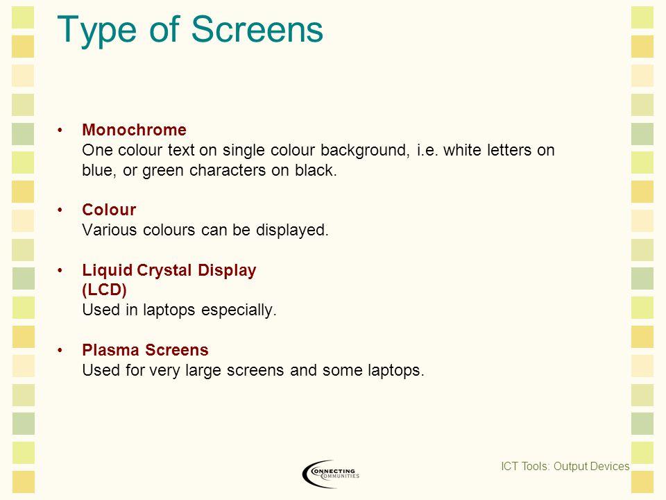 Type of Screens Monochrome One colour text on single colour background, i.e.
