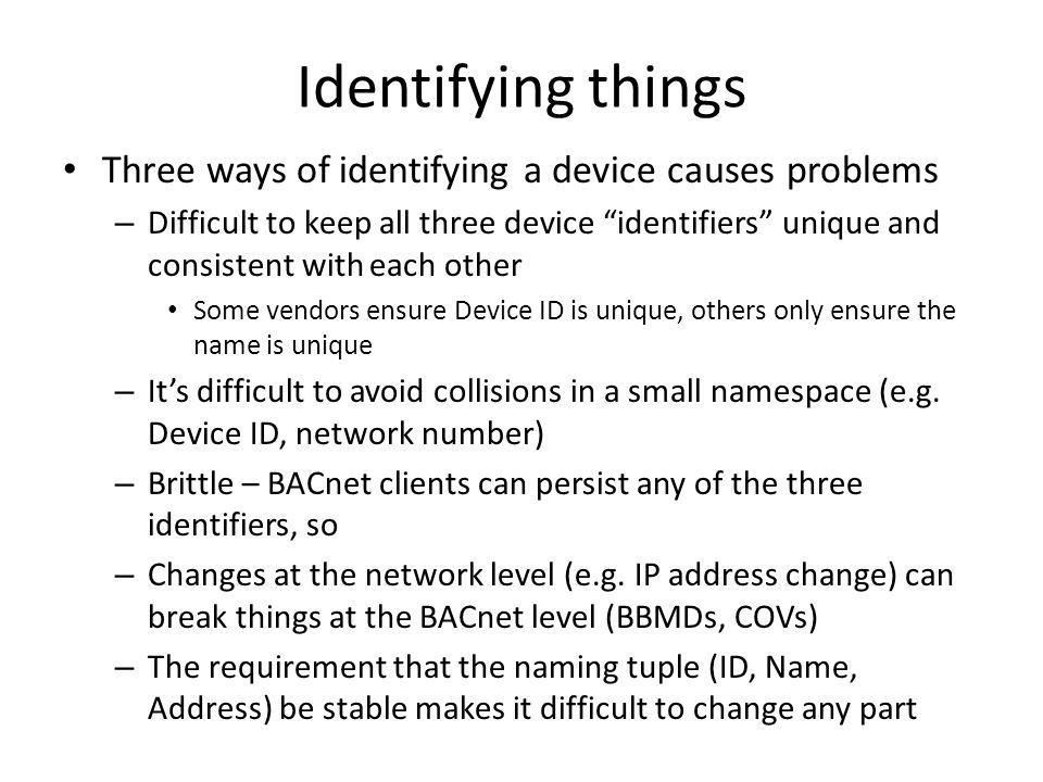 Avoid it with TLS TLS first establishes a TCP connection So the conversation can start by identifying which web site (or BACnet device) is being requested, before the authentication step – The tradeoff is that this name is sent in the clear – SMTP works this way – For BACnet, we would probably want to send only the device name in the clear Then establish a secure TLS connection and then specify the object & property names being requested
