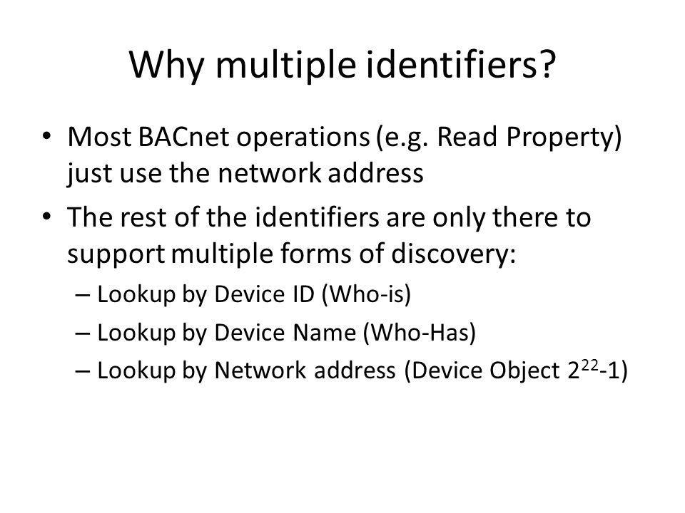 Naming rules No restriction on characters that can appear in a BACnet name – In theory quotes, slashes and other problematic characters could appear in names – Limits toolset available to programmers for handling BACnet names BACnet supports several character encodings – E.g.