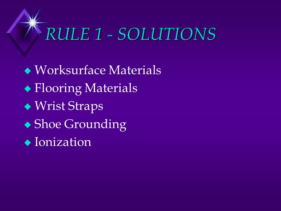 RULE 1 - SOLUTIONS u Worksurface Materials u Flooring Materials u Wrist Straps u Shoe Grounding u Ionization
