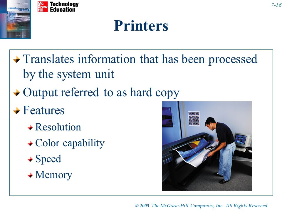 © 2005 The McGraw-Hill Companies, Inc. All Rights Reserved. 7-16 Printers Translates information that has been processed by the system unit Output ref