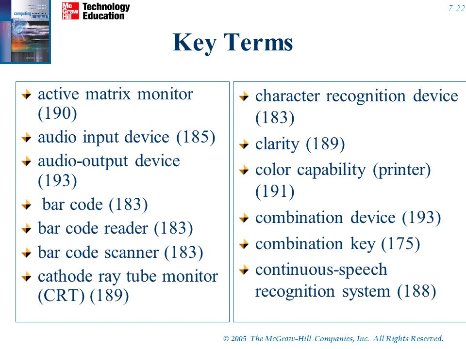 © 2005 The McGraw-Hill Companies, Inc. All Rights Reserved. 7-22 Key Terms active matrix monitor (190) audio input device (185) audio-output device (1