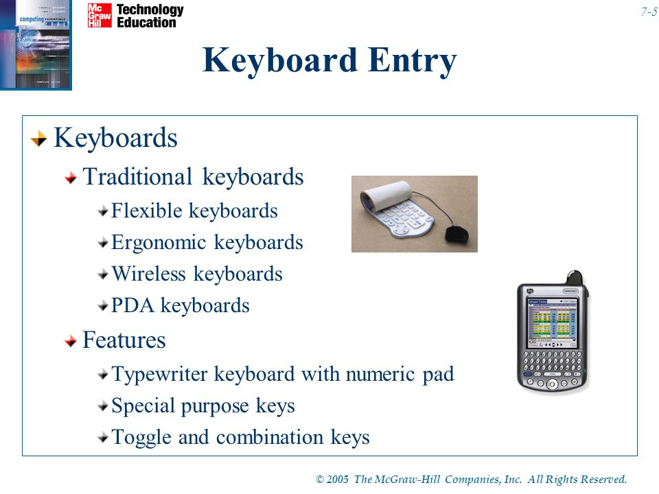 © 2005 The McGraw-Hill Companies, Inc. All Rights Reserved. 7-5 Keyboard Entry Keyboards Traditional keyboards Flexible keyboards Ergonomic keyboards