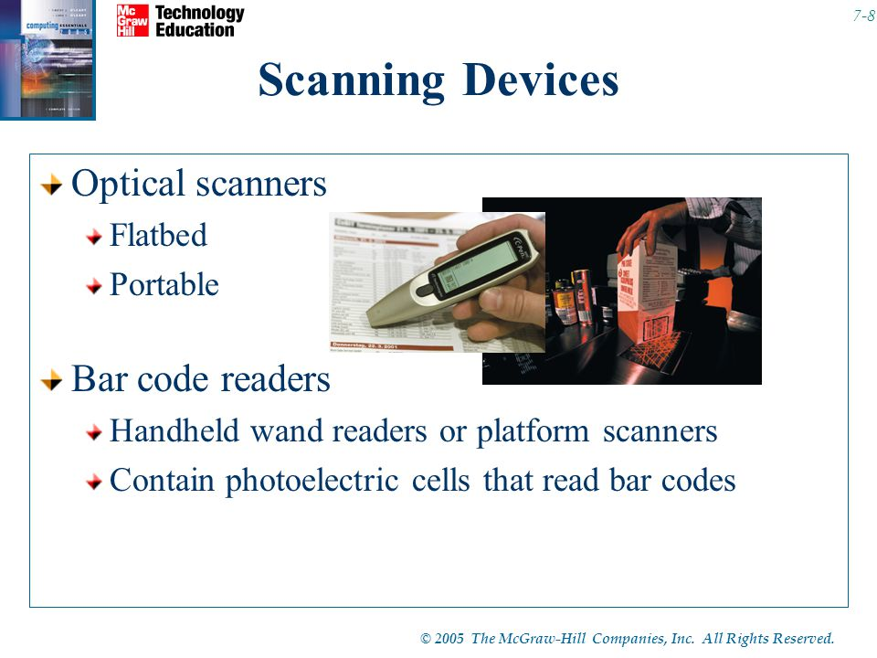 © 2005 The McGraw-Hill Companies, Inc. All Rights Reserved. 7-8 Scanning Devices Optical scanners Flatbed Portable Bar code readers Handheld wand read