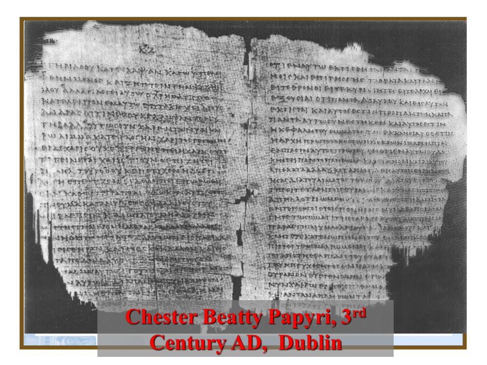 Chester Beatty Papyri ( P45, 46, & 47 ) Contains most of the New Testament – A.D. 250 P45 alone contains all 4 gospels and Acts. It is located in the