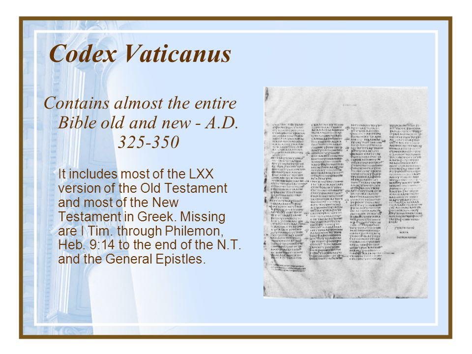 Codex Sinaiticus, 340 AD Contains half of the Old Testament books and all the N.T. except a few verses such as Mark 16:9-20 and Jn. 7:53-8:11.