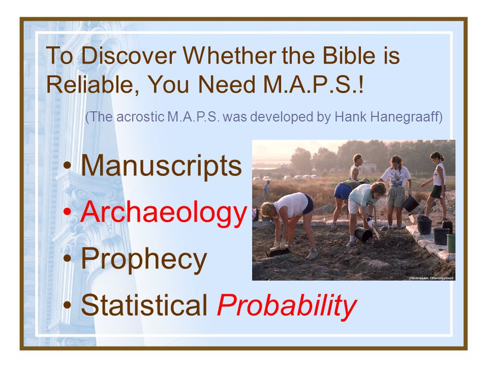 Manuscripts Archaeology Prophecy Statistical Probability To Discover Whether the Bible is Reliable, You Need M.A.P.S..