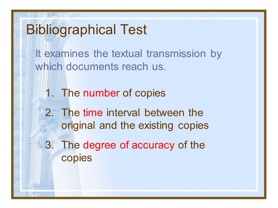 1. Are the New Testament Documents a Reliable Record of the Things Jesus Said and Did? Manuscript Evidence Three Tests: Bibliographical External evide