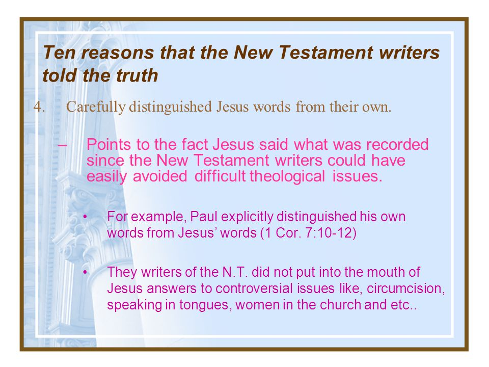 Ten reasons that the New Testament writers told the truth 3.Left in demanding sayings of Jesus. –Matthew 5:28 But I tell you that anyone who looks at