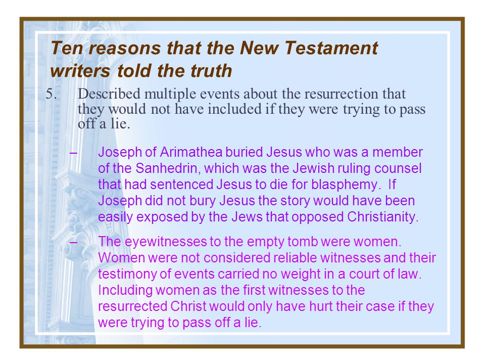 Ten reasons that the New Testament writers told the truth 4.Carefully distinguished Jesus words from their own. –Points to the fact Jesus said what wa