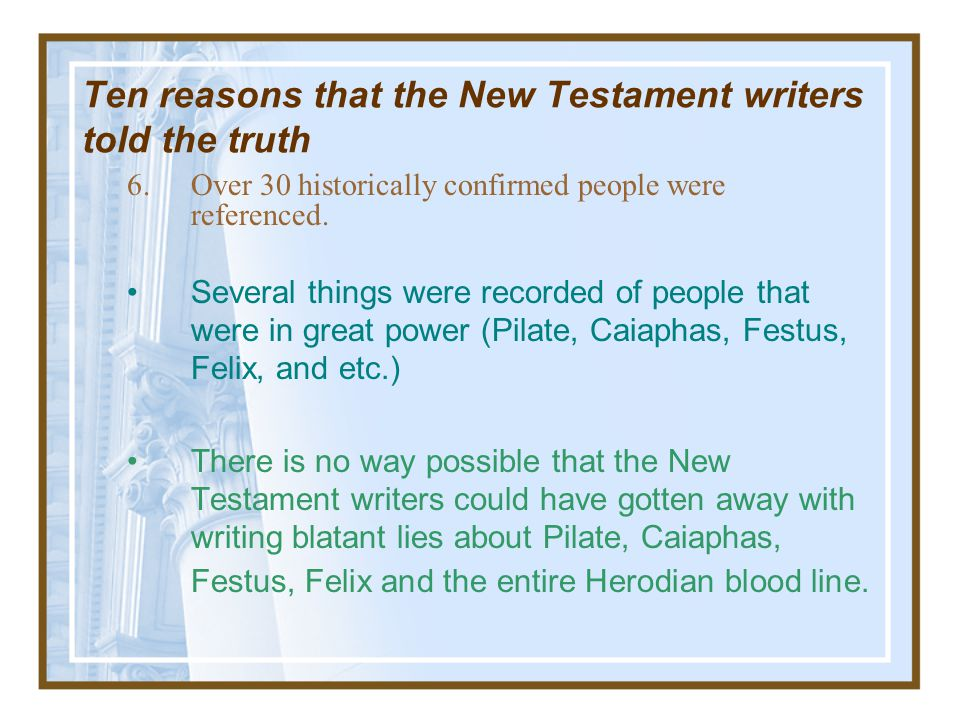 Ten reasons that the New Testament writers told the truth –Mathew recorded the Jews fabrication of the resurrection Matthew 28:11-15 While the women w