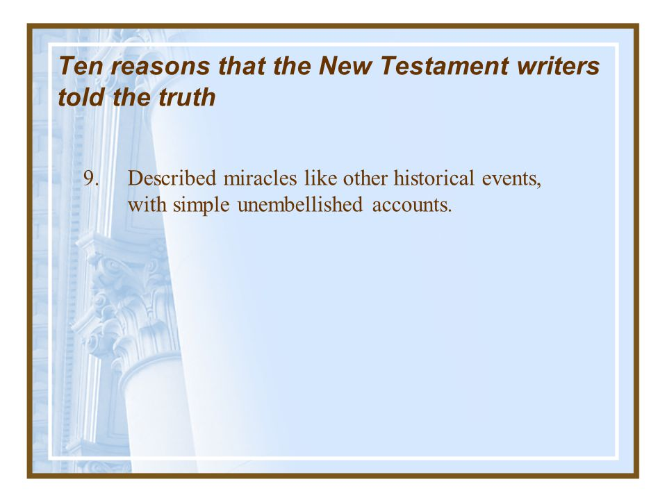 Ten reasons that the New Testament writers told the truth 8.Appealed to verifiable facts, even facts on miracles. –2 Corinthians 12:12 The things that