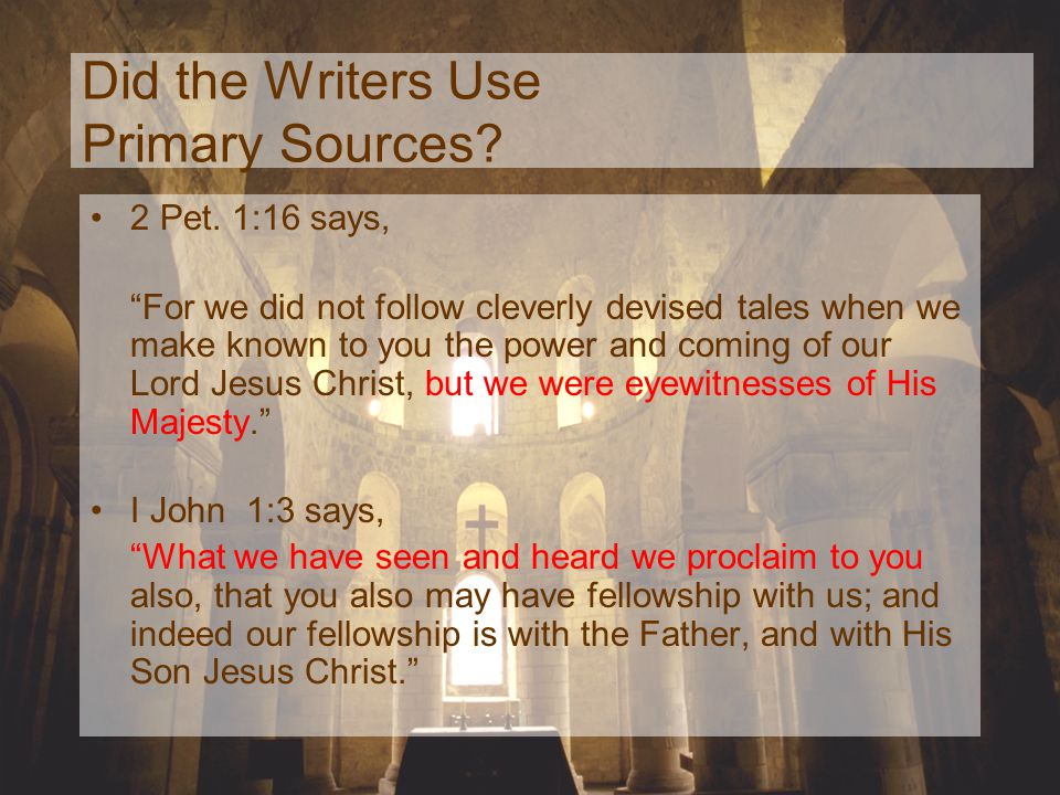 Did the Writers Use Primary Sources? Luke 1:1-4 says, In as much as many have undertaken to compile an account of the things accomplished among us, ju
