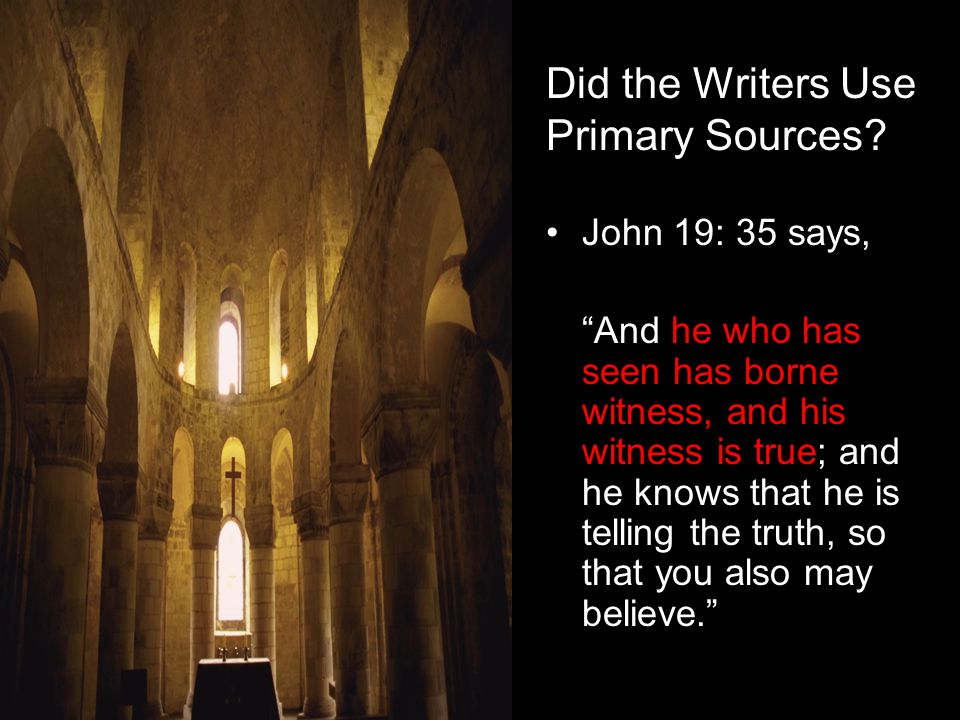 Did the Writers Use Primary Sources? 2 Pet. 1:16 says, For we did not follow cleverly devised tales when we make known to you the power and coming of