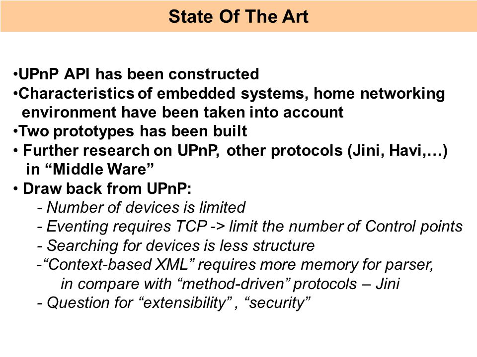 State Of The Art UPnP API has been constructed Characteristics of embedded systems, home networking environment have been taken into account Two proto
