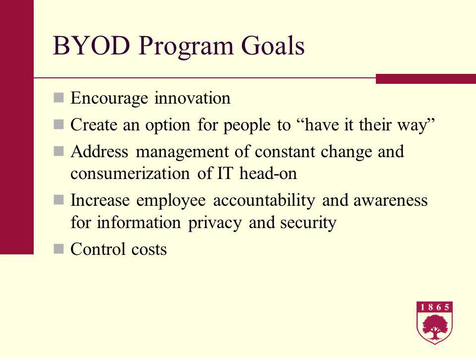 Next steps Establish Mobile Device Information Privacy and Security Guidelines Create training program /videos Audit devices in BYOD program to measure compliance with guidelines Assess program satisfaction