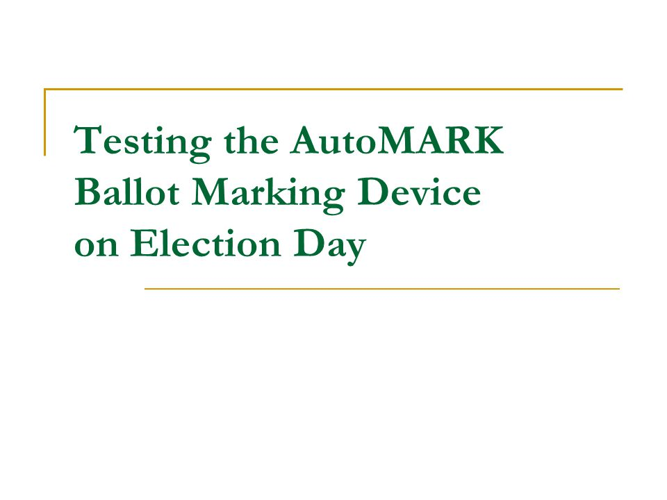 Testing the AutoMARK Ballot Marking Device on Election Day