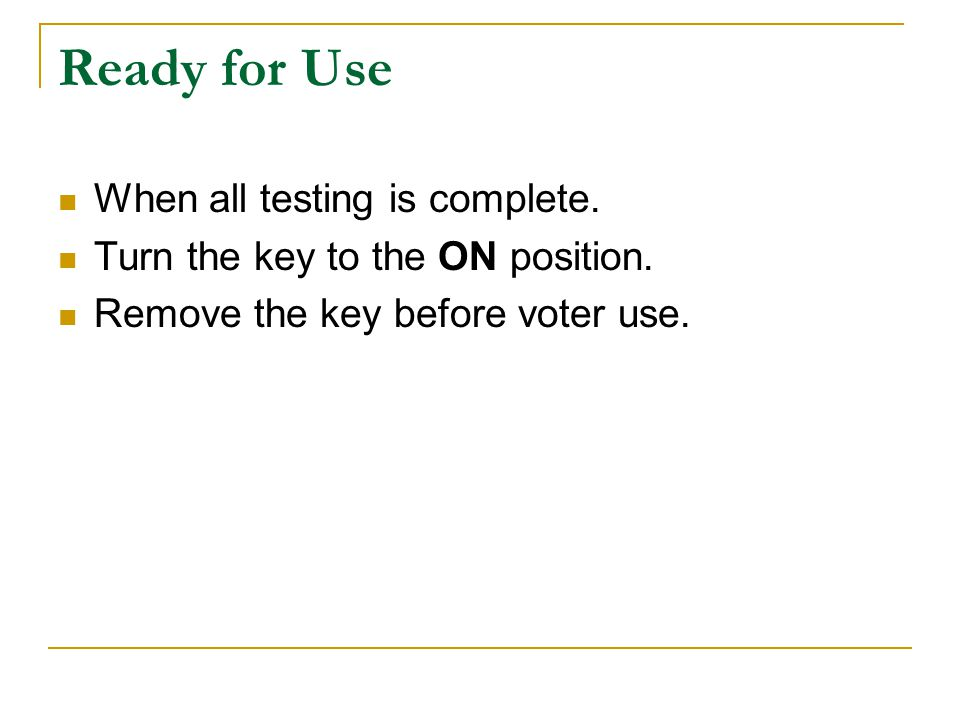 Ready for Use When all testing is complete. Turn the key to the ON position.