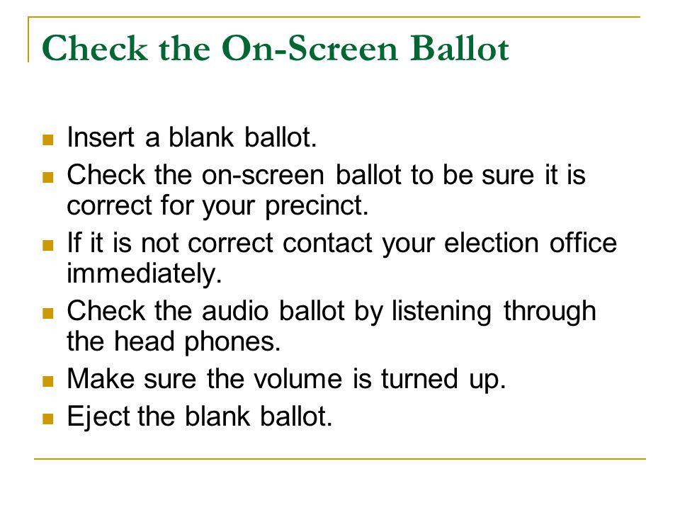 Check the On-Screen Ballot Insert a blank ballot.