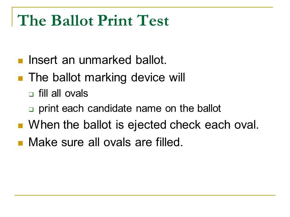 The Ballot Print Test Insert an unmarked ballot.