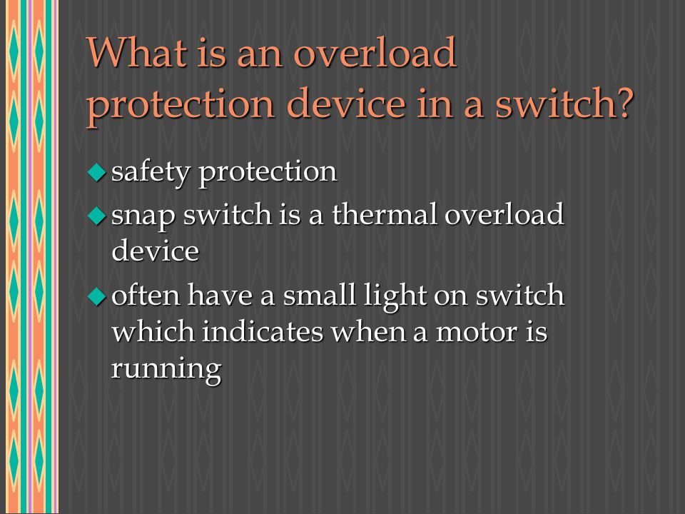 What is an overload protection device in a switch? u safety protection u snap switch is a thermal overload device u often have a small light on switch