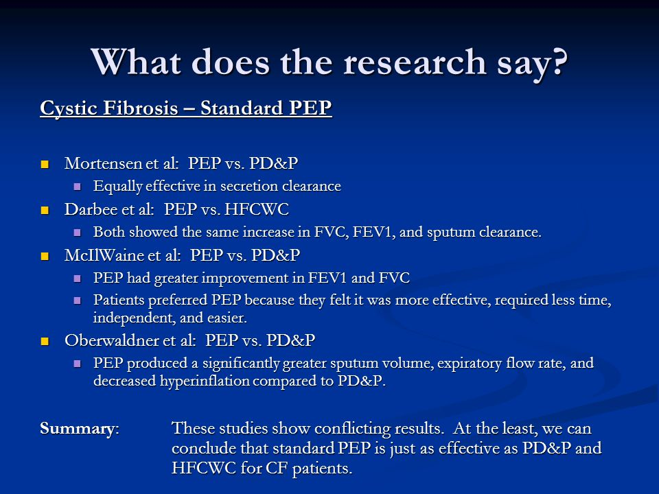 What does the research say? Cystic Fibrosis – Standard PEP Mortensen et al: PEP vs. PD&P Mortensen et al: PEP vs. PD&P Equally effective in secretion