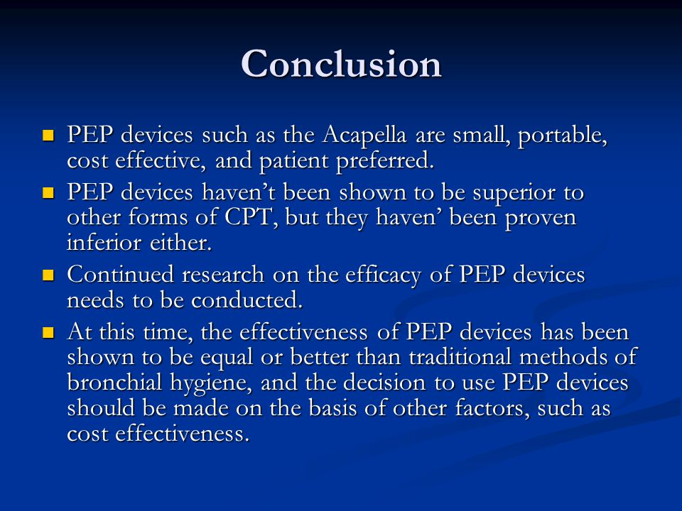 Conclusion PEP devices such as the Acapella are small, portable, cost effective, and patient preferred. PEP devices such as the Acapella are small, po