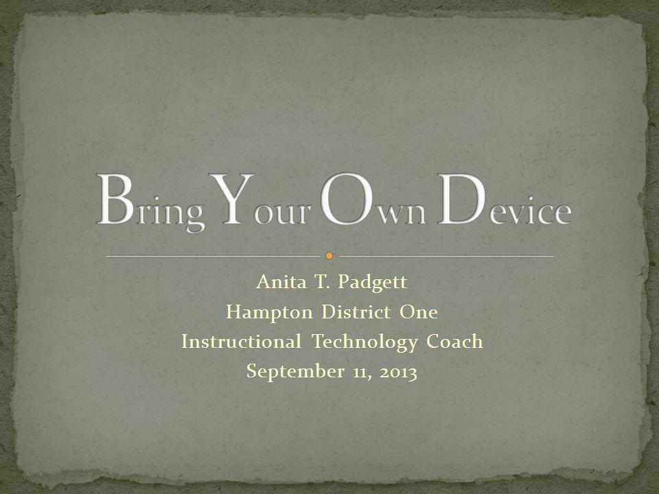 Anita T. Padgett Hampton District One Instructional Technology Coach September 11, 2013