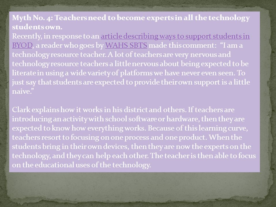 Myth No. 4: Teachers need to become experts in all the technology students own. Recently, in response to an article describing ways to support student