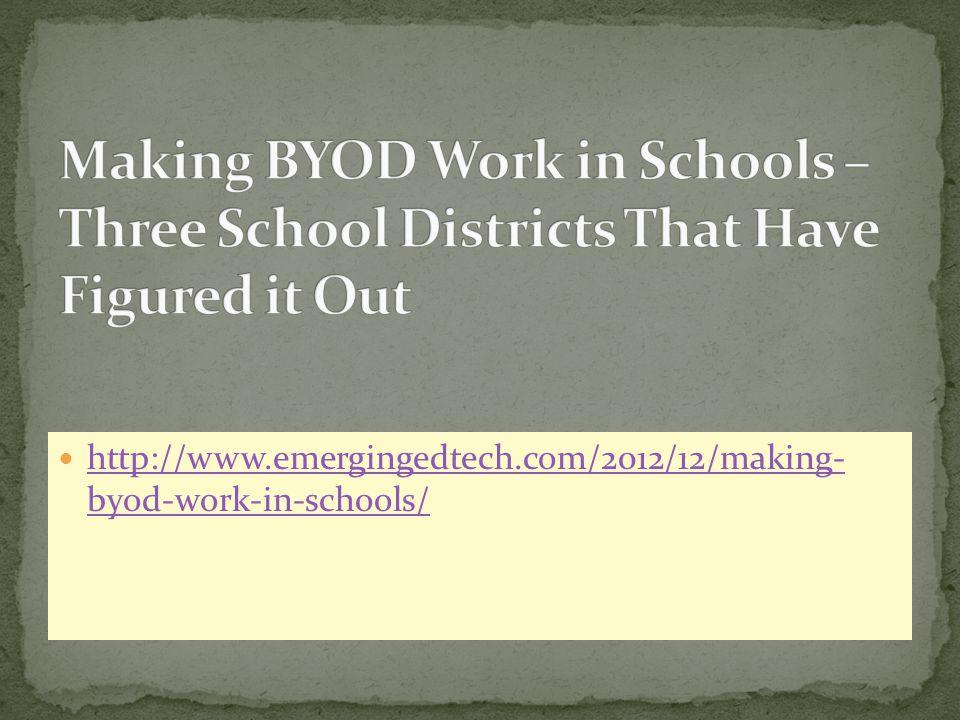 http://www.emergingedtech.com/2012/12/making- byod-work-in-schools/ http://www.emergingedtech.com/2012/12/making- byod-work-in-schools/