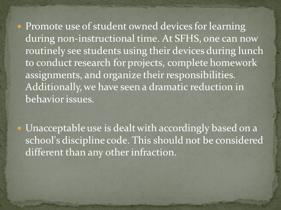 Promote use of student owned devices for learning during non-instructional time. At SFHS, one can now routinely see students using their devices durin