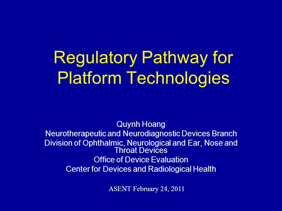 Regulatory Pathway for Platform Technologies Quynh Hoang Neurotherapeutic and Neurodiagnostic Devices Branch Division of Ophthalmic, Neurological and