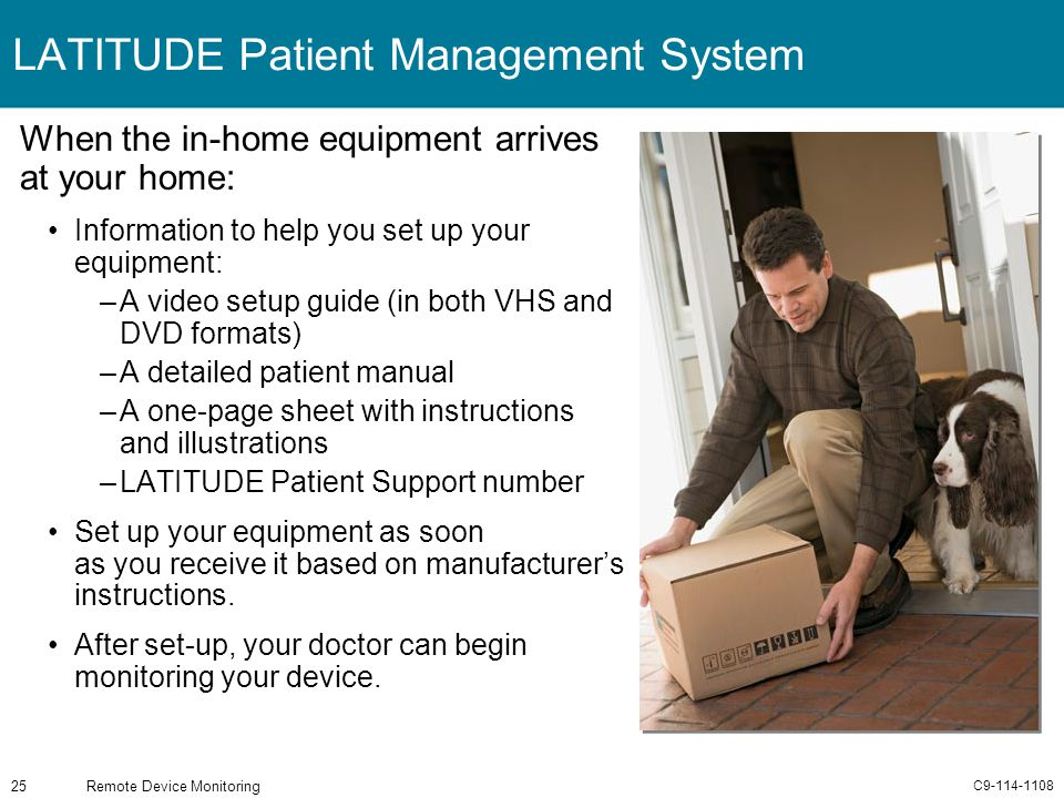 C9-114-1108 Remote Device Monitoring25 LATITUDE Patient Management System When the in-home equipment arrives at your home: Information to help you set