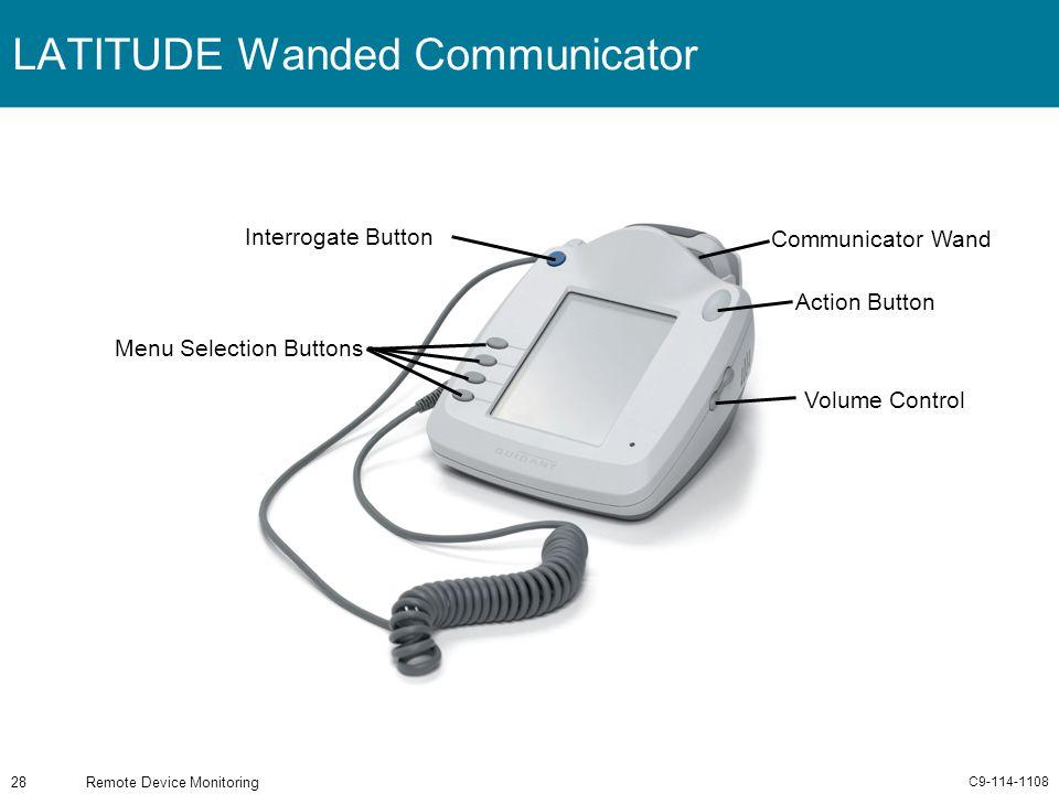 C9-114-1108 Remote Device Monitoring28 LATITUDE Wanded Communicator Volume Control Action Button Communicator Wand Interrogate Button Menu Selection B