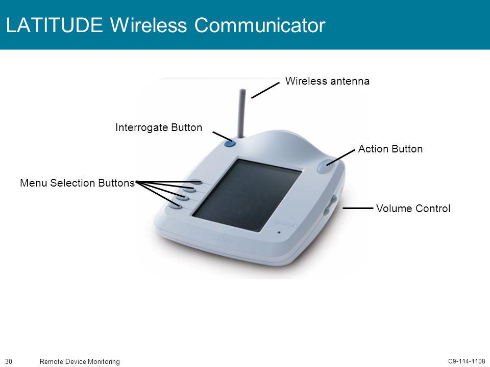 C9-114-1108 Remote Device Monitoring30 LATITUDE Wireless Communicator Volume Control Action Button Interrogate Button Menu Selection Buttons Wireless