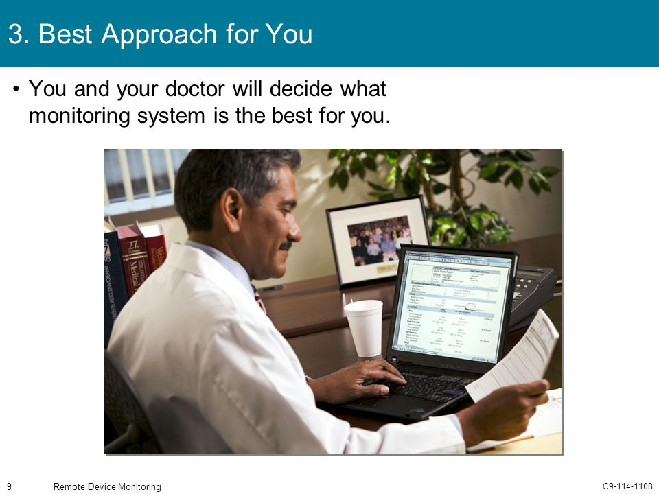 C9-114-1108 Remote Device Monitoring9 3. Best Approach for You You and your doctor will decide what monitoring system is the best for you.