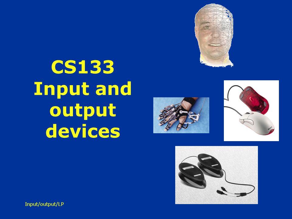 Input/output/LP CS133 Input and output devices
