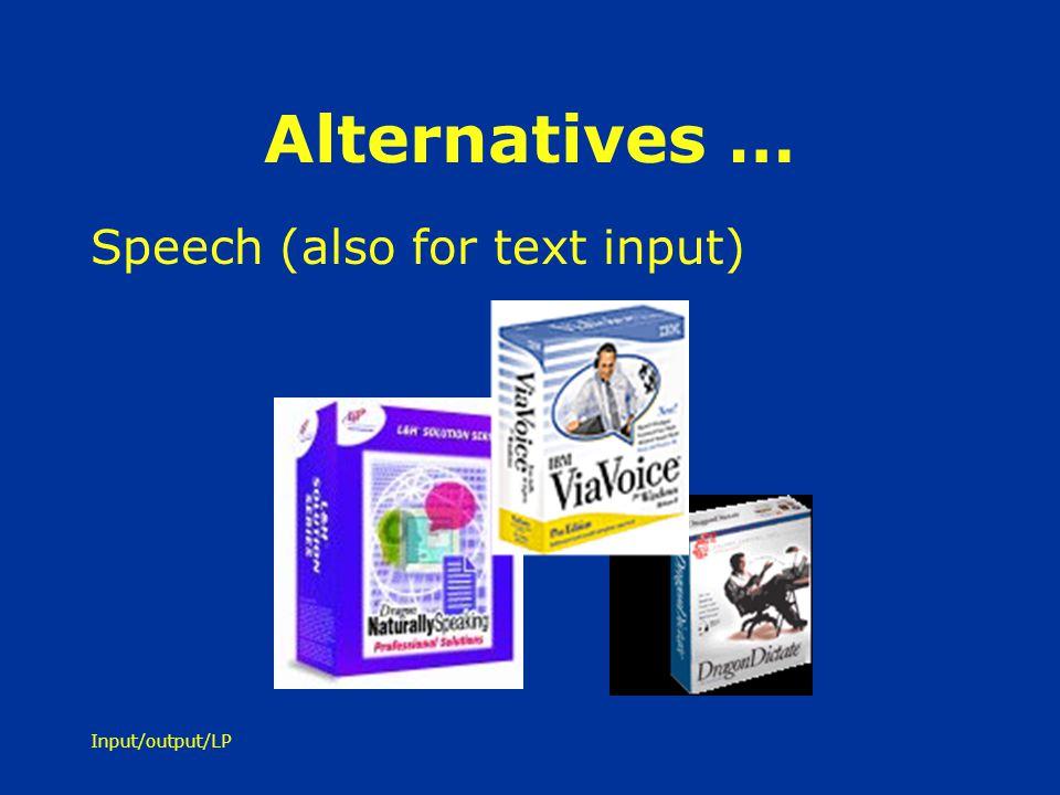 Input/output/LP Alternatives … Speech (also for text input)