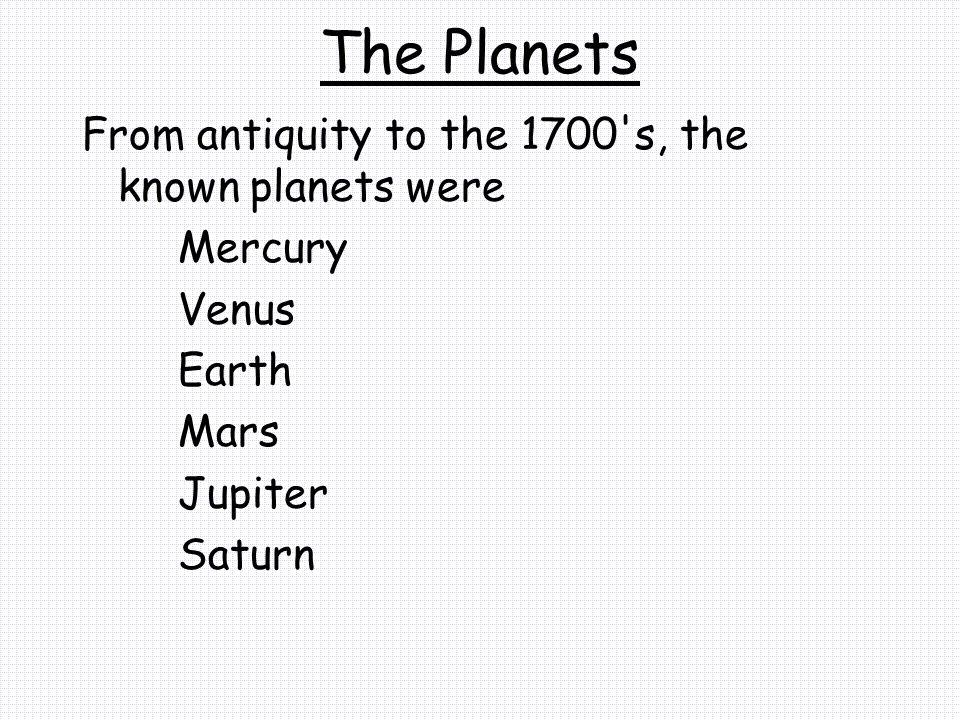 In 1781, the list became… The Planets Mercury Venus Earth Mars Jupiter Saturn Uranus