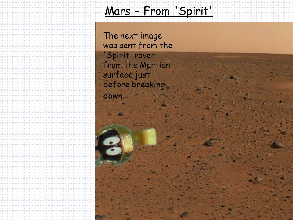 The next image was sent from the 'Spirit' rover from the Martian surface just before breaking down.
