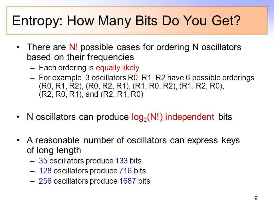 9 Entropy: How Many Bits Do You Get? There are N! possible cases for ordering N oscillators based on their frequencies –Each ordering is equally likel